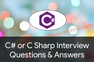 Basic, Advanced C# Interview Questions and Answers - Best