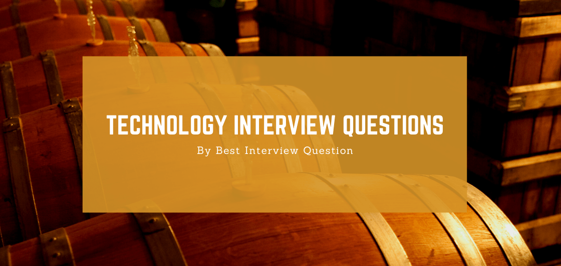 Technology Interview Questions