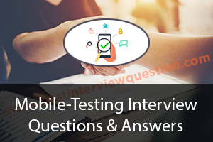 Mobile Testing Interview Questions