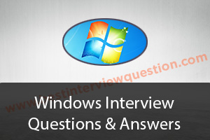 Windows Interview Questions