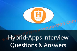 Hybrid apps development Interview Questions