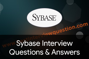 Sybase Interview Questions - Sybase DBA and SQL Interview