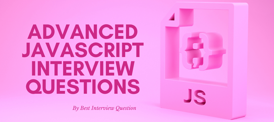 Advanced JavaScript Interview Questions
