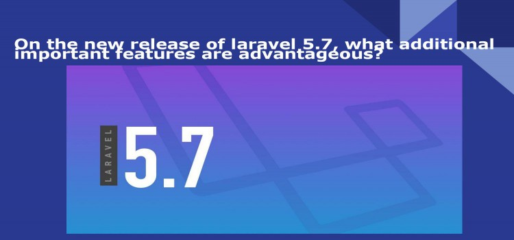 Features of laravel 5.7 over other versions