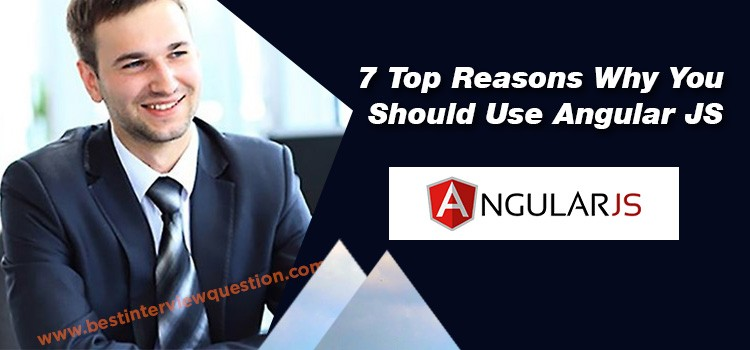 7 Top Reasons Why You Should Use Angular JS