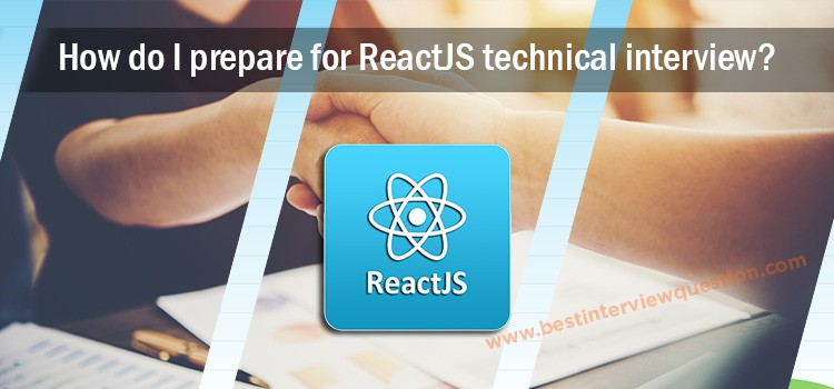 How do I prepare for ReactJS Technical Interview