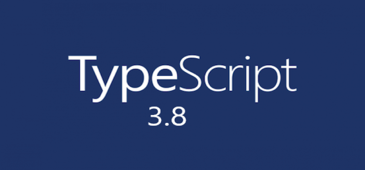 What are the new features of TypeScript 3.8