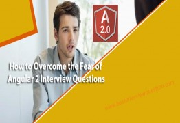 How to Overcome the Fear of Angular 2 Interview Questions