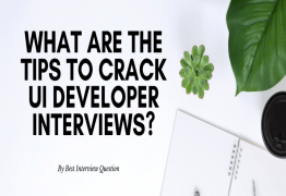 What are the tips to crack UI Developer interviews?